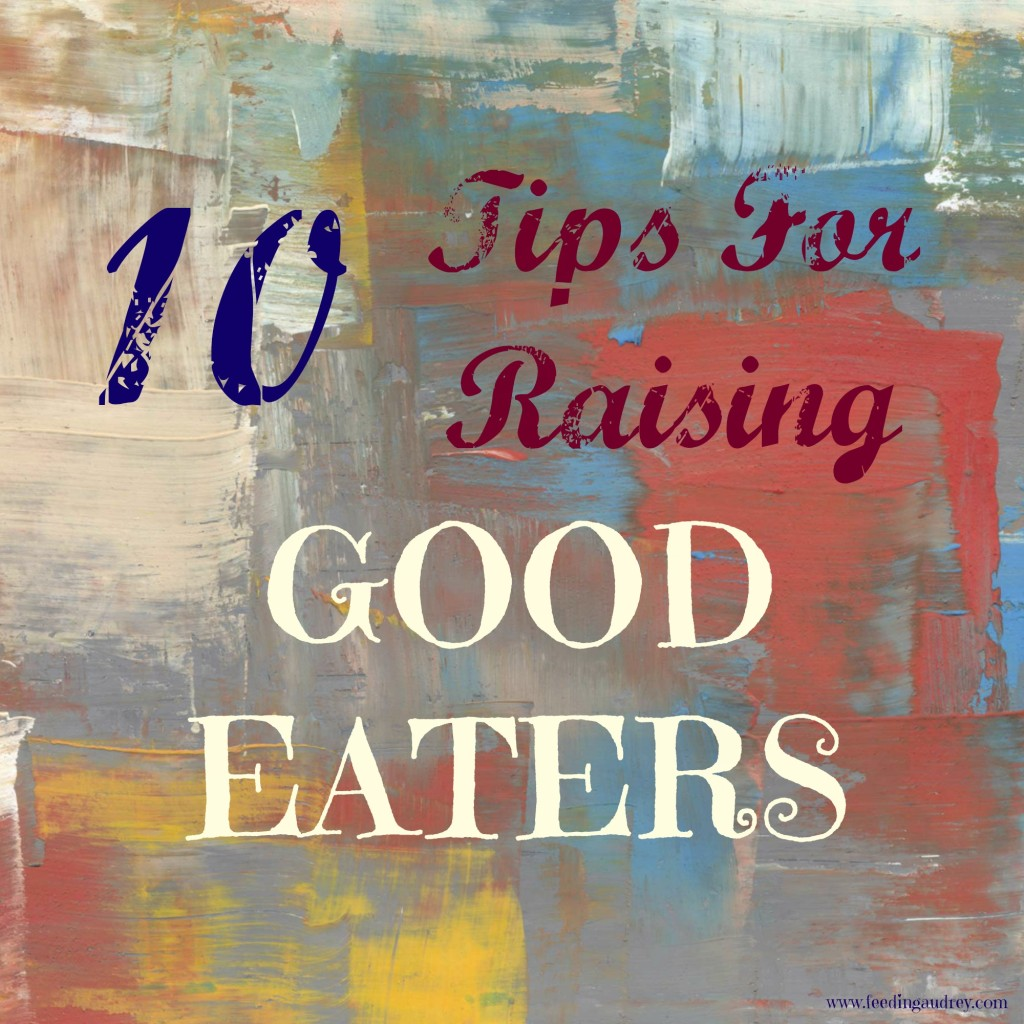 ten tips for raising good eaters www.redkitchenette.com